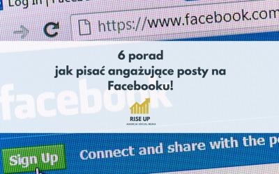 6 porad jak pisać angażujące posty na Facebooku!